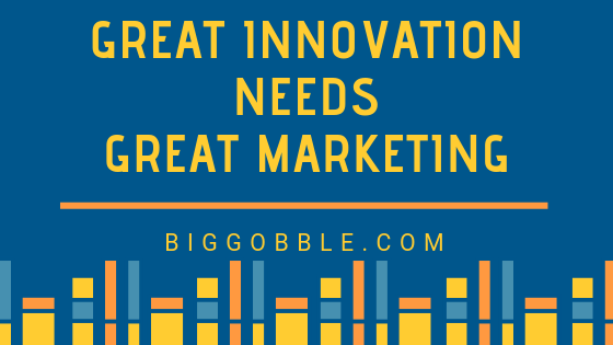 Great Innovation Needs Great Marketing – Excerpted Articles